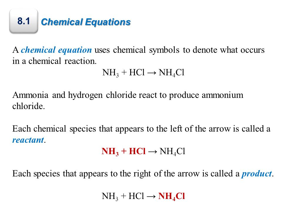 Chemical Equations 8.1. A chemical equation uses chemical symbols to denote what occurs in a chemical reaction.
