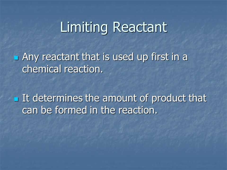 Limiting Reactant Any reactant that is used up first in a chemical reaction.