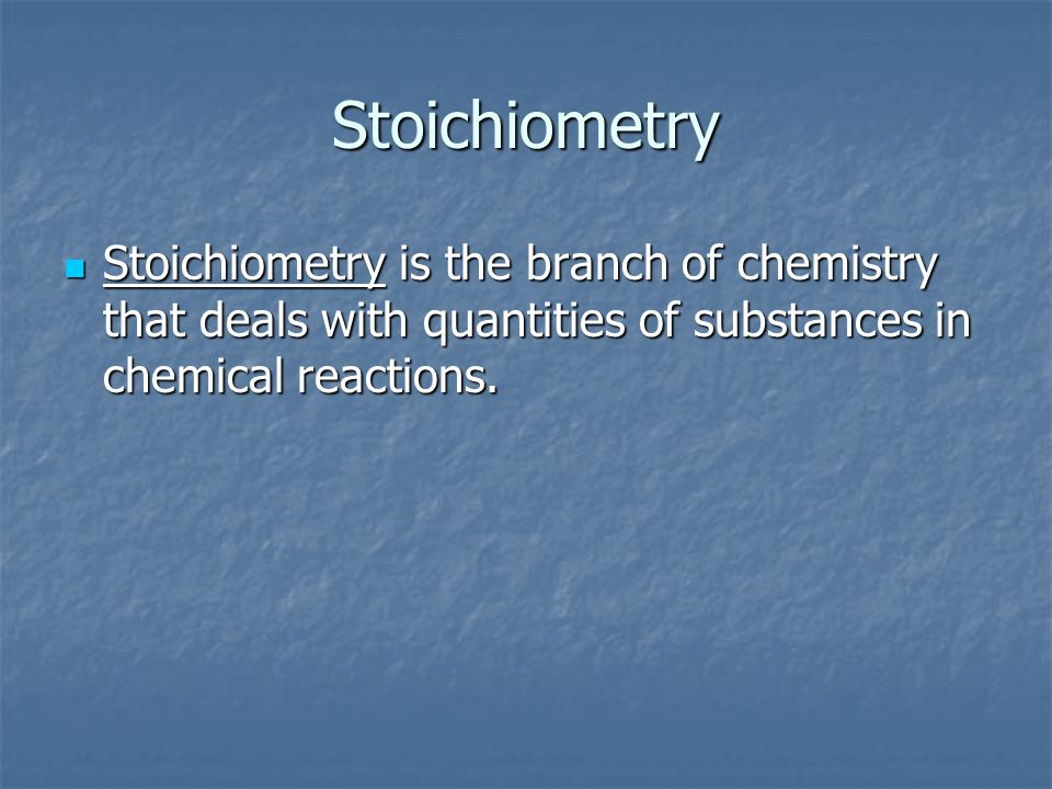Stoichiometry Stoichiometry is the branch of chemistry that deals with quantities of substances in chemical reactions.