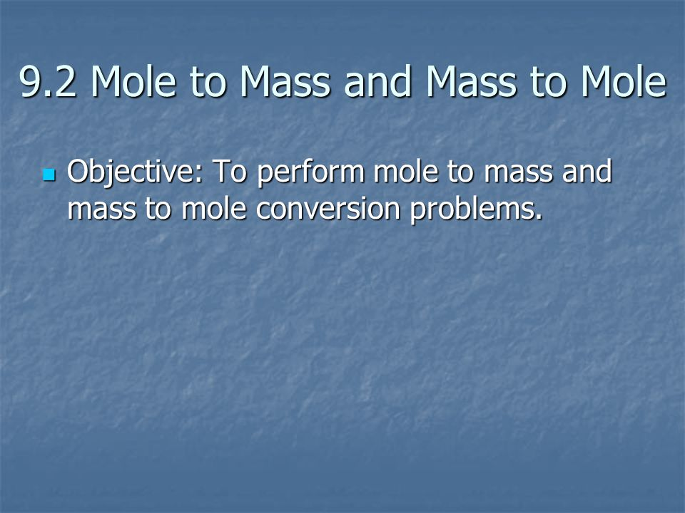 9.2 Mole to Mass and Mass to Mole