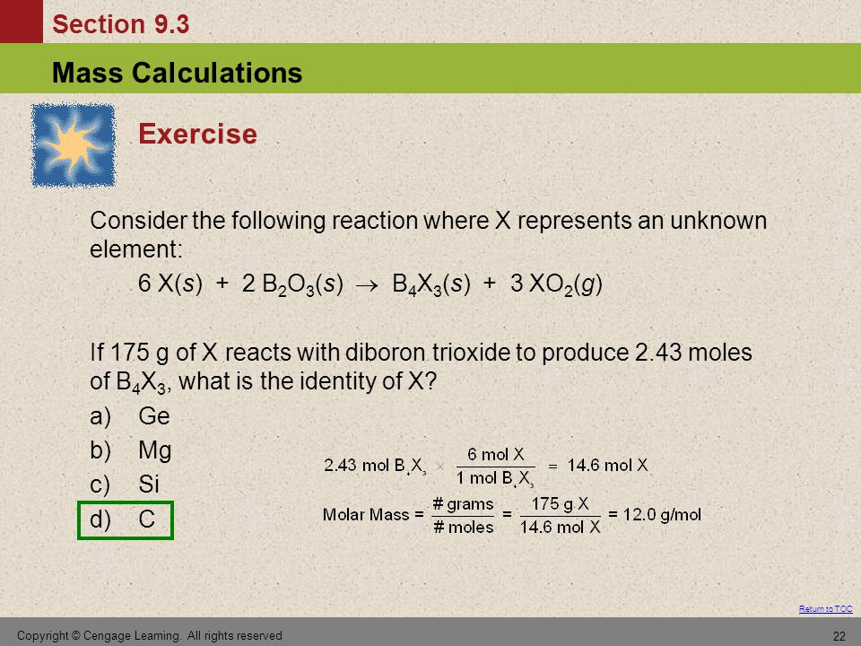 Exercise Consider the following reaction where X represents an unknown element: 6 X(s) + 2 B2O3(s)  B4X3(s) + 3 XO2(g)