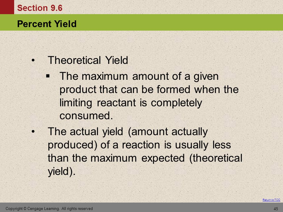 Theoretical Yield The maximum amount of a given product that can be formed when the limiting reactant is completely consumed.