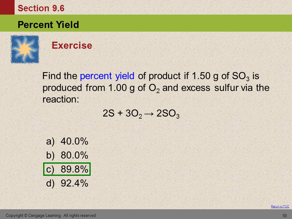 Exercise Find the percent yield of product if 1.50 g of SO3 is produced from 1.00 g of O2 and excess sulfur via the reaction: