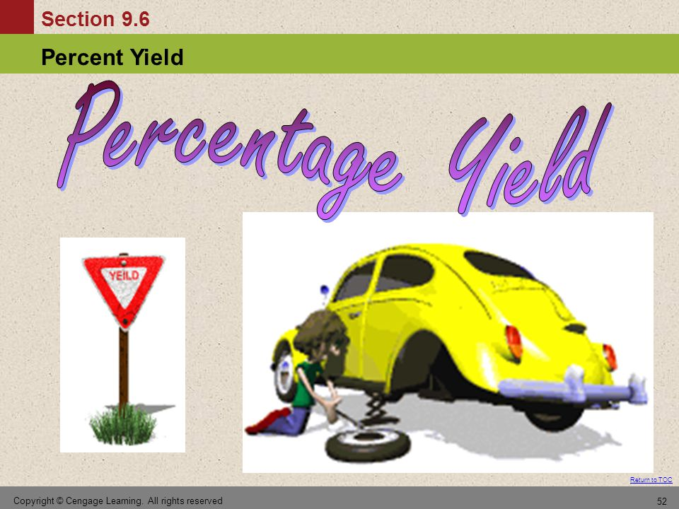 Percentage Yield Copyright © Cengage Learning. All rights reserved