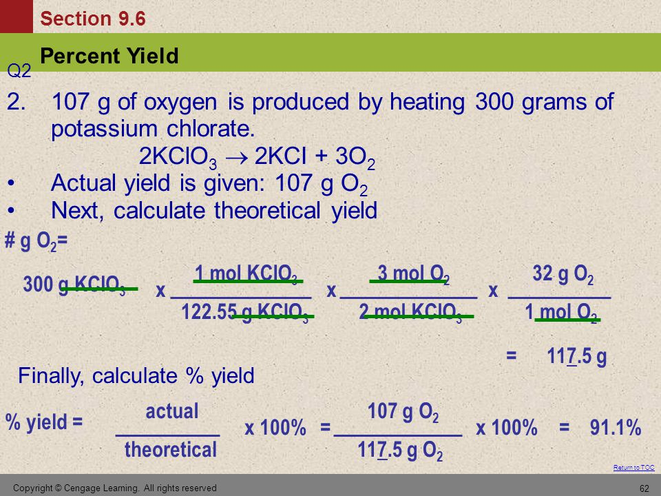 Actual yield is given: 107 g O2 Next, calculate theoretical yield