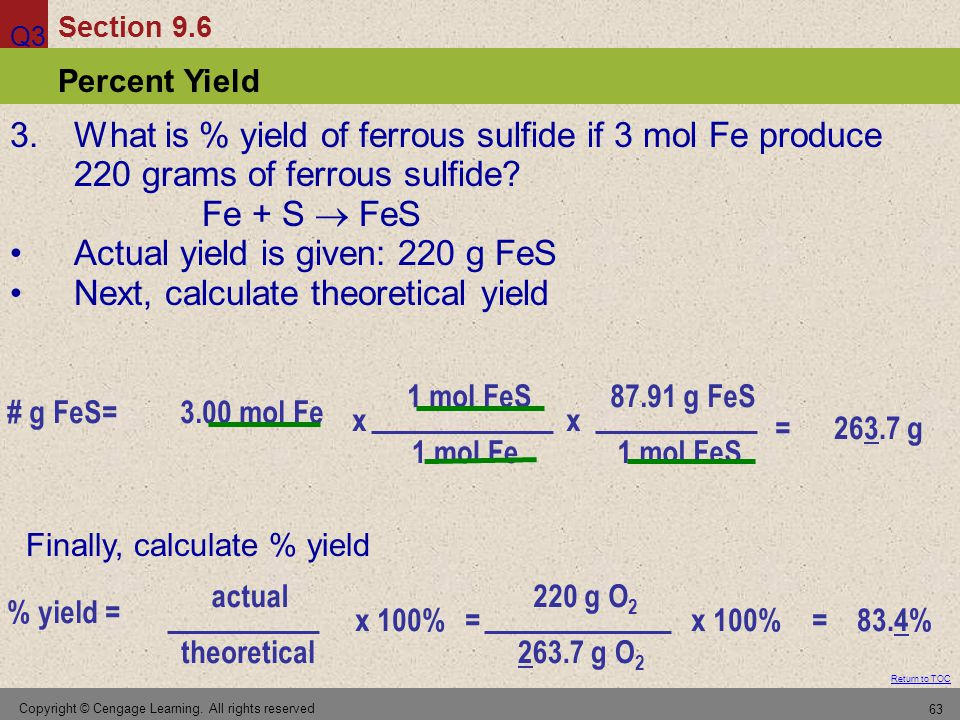 Actual yield is given: 220 g FeS Next, calculate theoretical yield