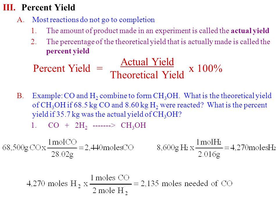 Percent Yield = Actual Yield Theoretical Yield x 100% Percent Yield