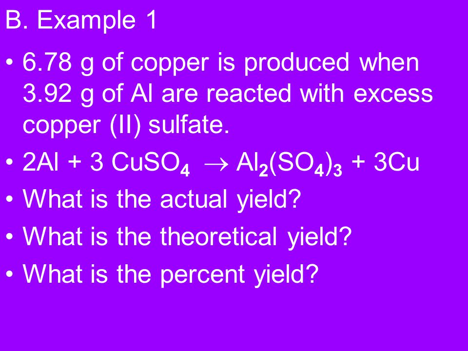 B. Example 1 6.78 g of copper is produced when 3.92 g of Al are reacted with excess copper (II) sulfate.
