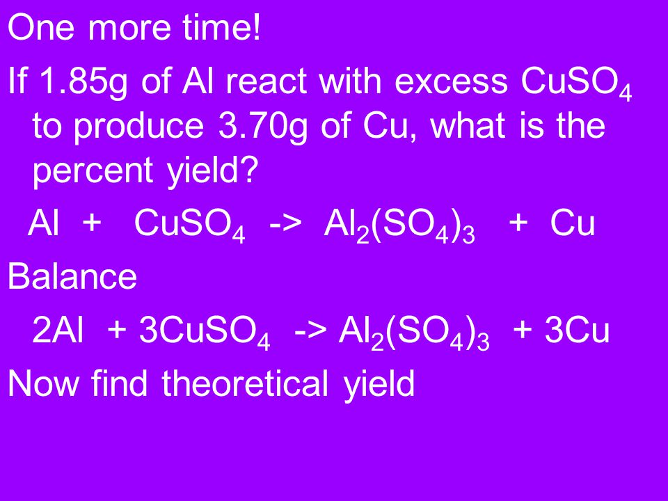 One more time! If 1.85g of Al react with excess CuSO4 to produce 3.70g of Cu, what is the percent yield