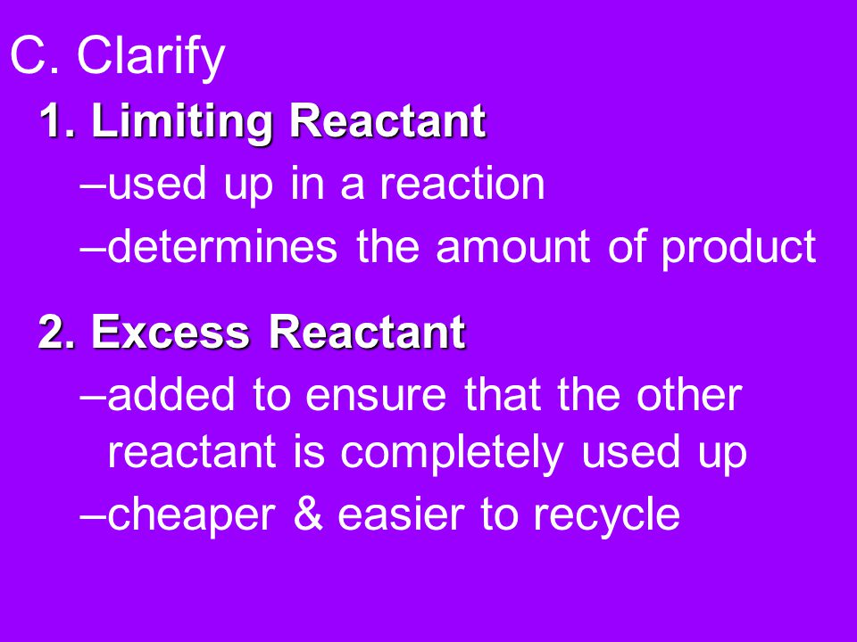 C. Clarify 1. Limiting Reactant used up in a reaction
