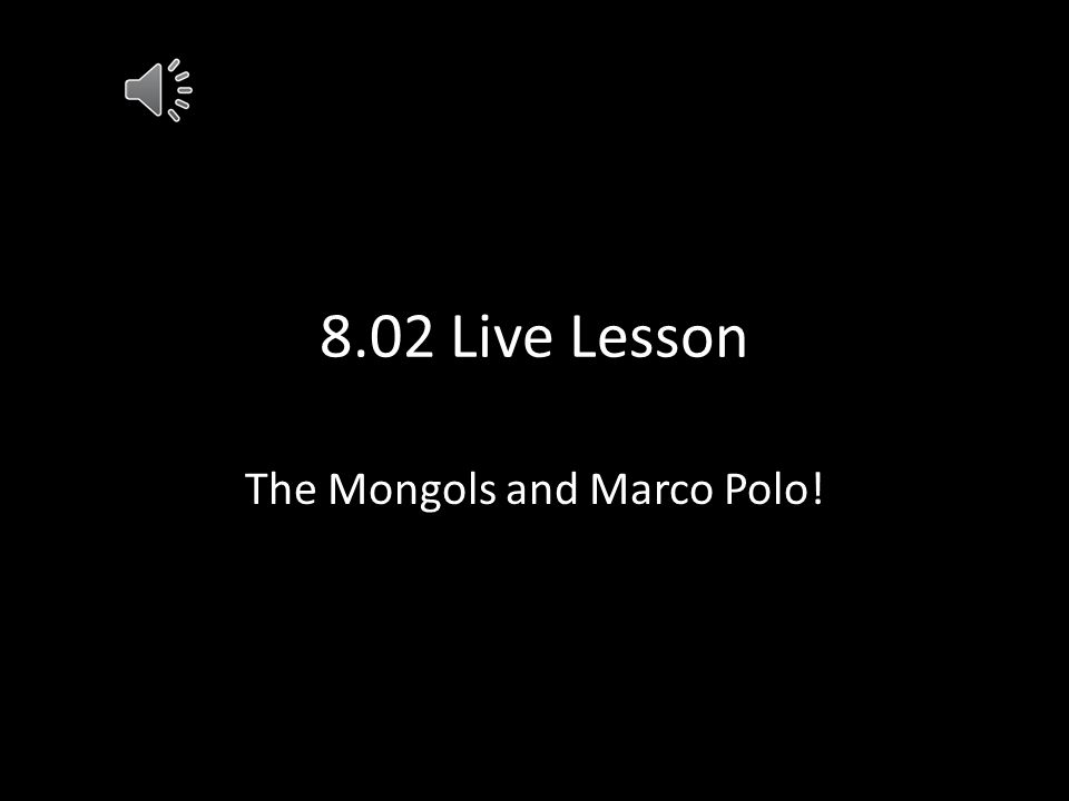 The Mongols and Marco Polo!