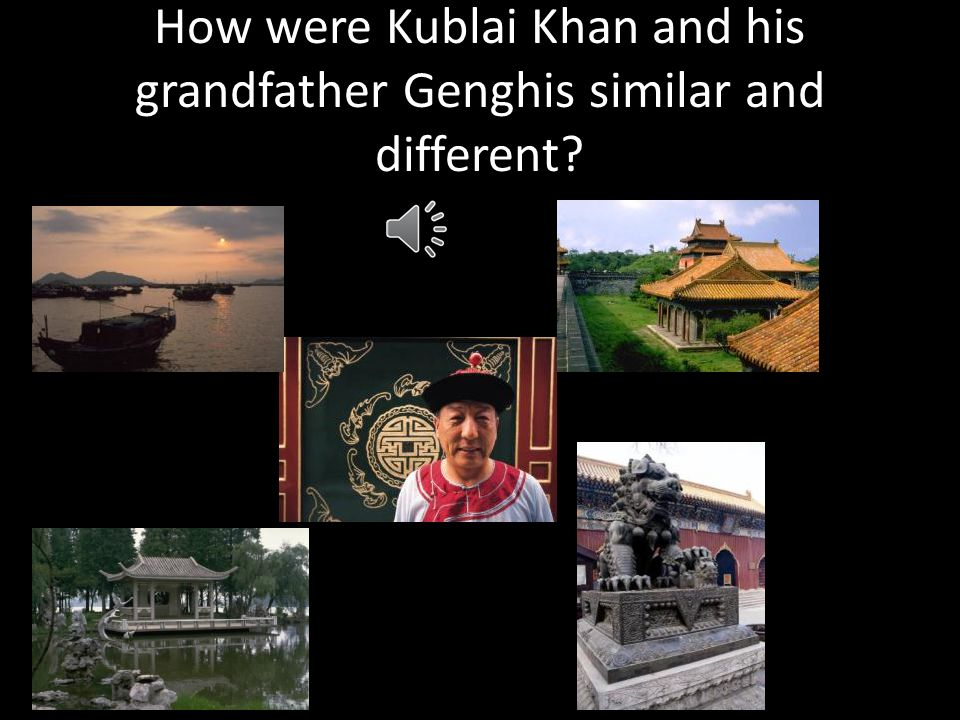 How were Kublai Khan and his grandfather Genghis similar and different