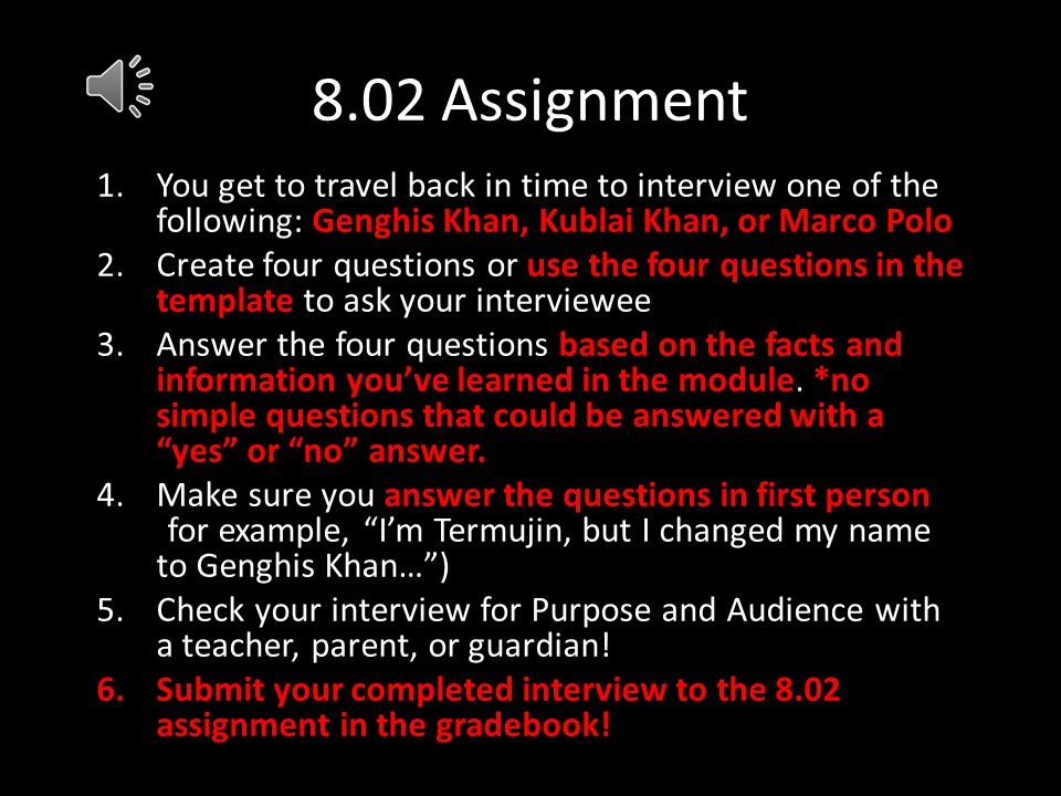 8.02 Assignment You get to travel back in time to interview one of the following: Genghis Khan, Kublai Khan, or Marco Polo.