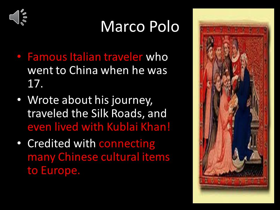Marco Polo Famous Italian traveler who went to China when he was 17.