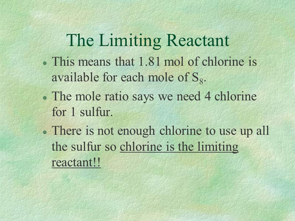 The Limiting Reactant This means that 1.81 mol of chlorine is available for each mole of S8.