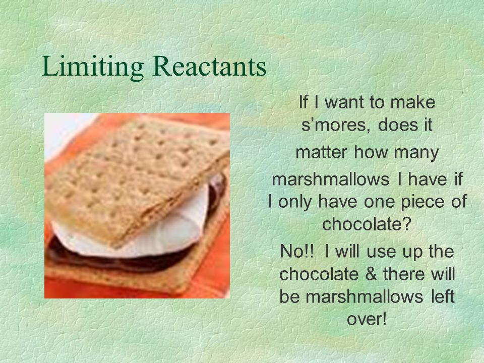 Limiting Reactants If I want to make s'mores, does it matter how many