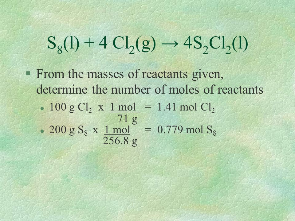 S8(l) + 4 Cl2(g) → 4S2Cl2(l) From the masses of reactants given, determine the number of moles of reactants.