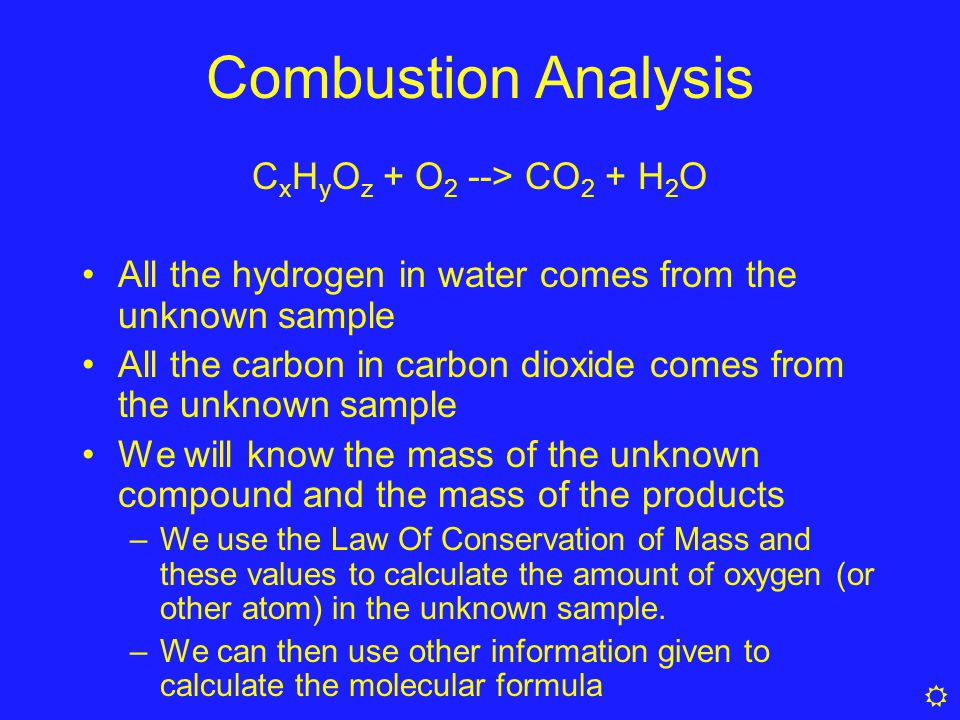 Combustion Analysis CxHyOz + O2 --> CO2 + H2O