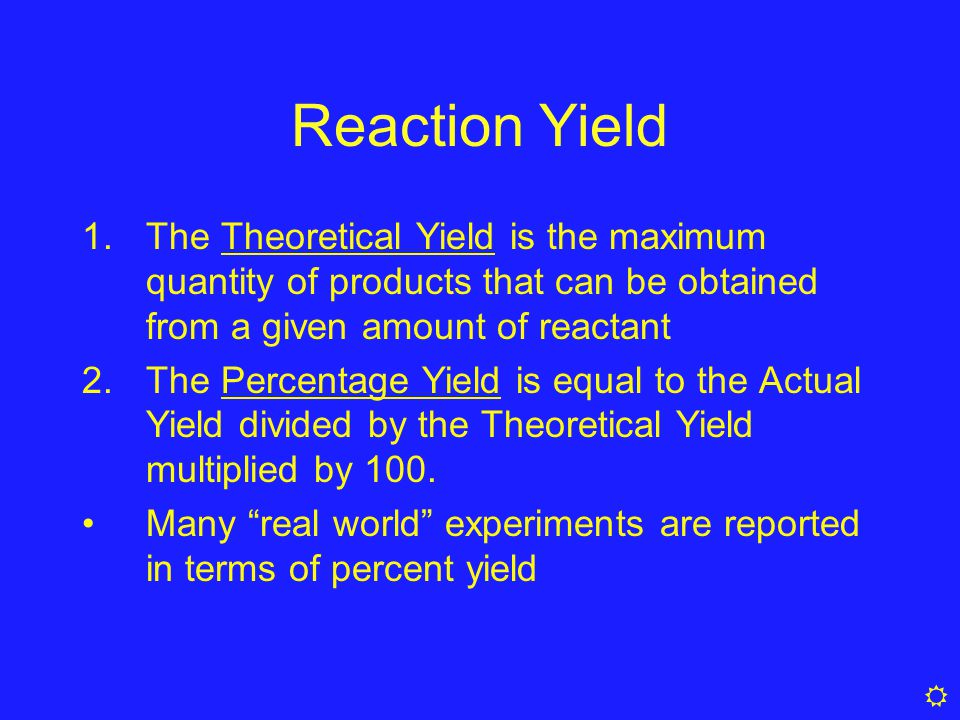 Reaction Yield The Theoretical Yield is the maximum quantity of products that can be obtained from a given amount of reactant.