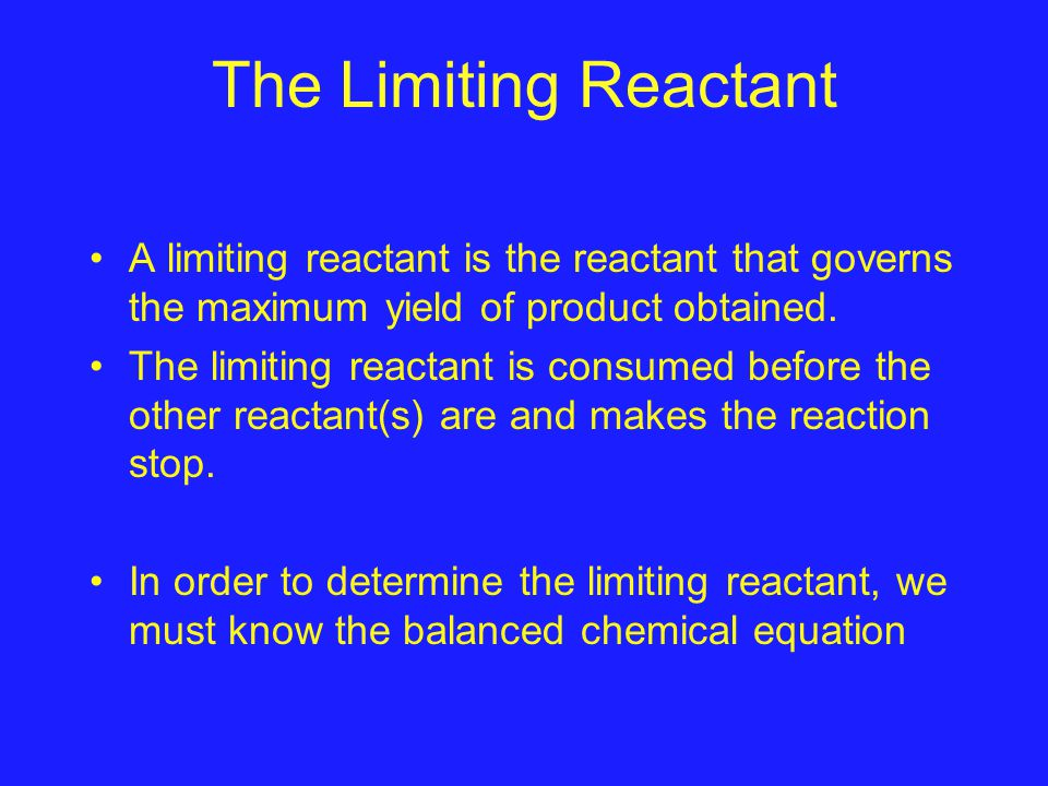 The Limiting Reactant A limiting reactant is the reactant that governs the maximum yield of product obtained.