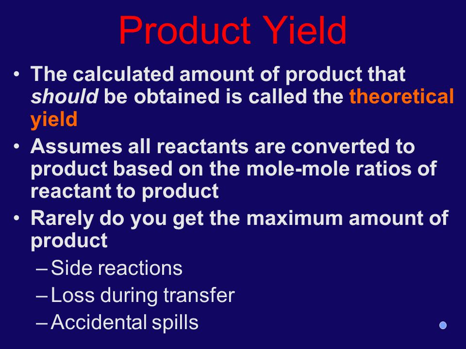 Product Yield The calculated amount of product that should be obtained is called the theoretical yield.