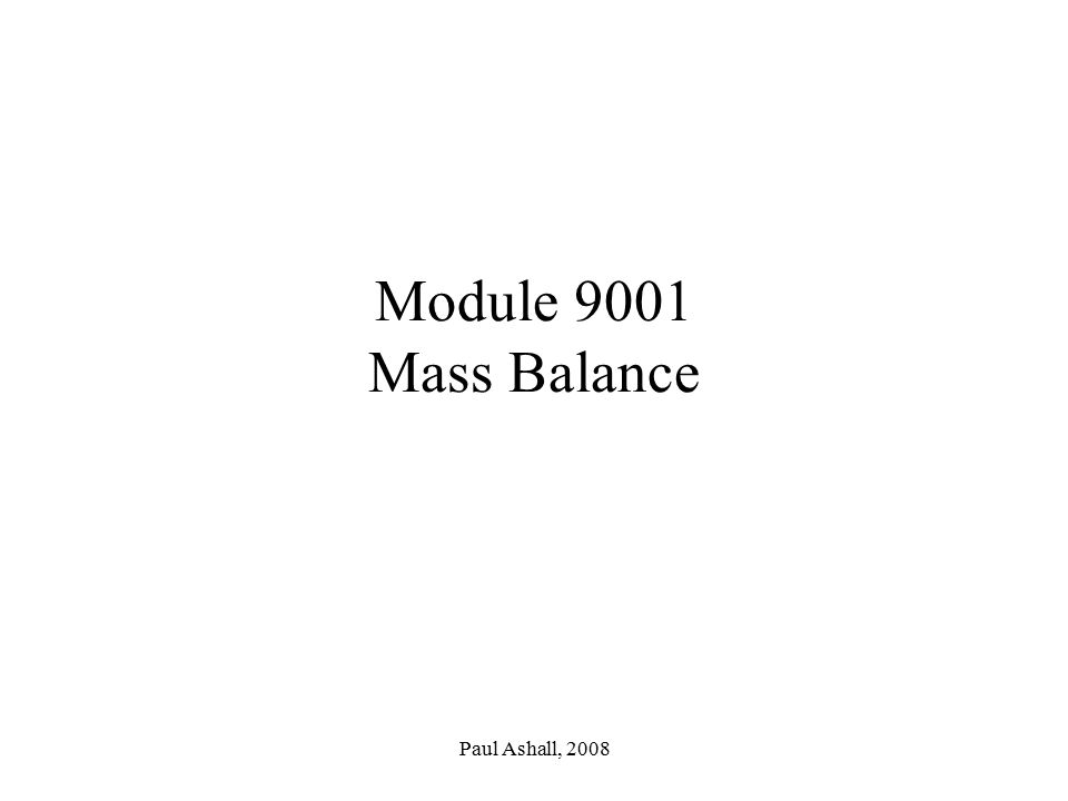 Module 9001 Mass Balance Paul Ashall, 2008