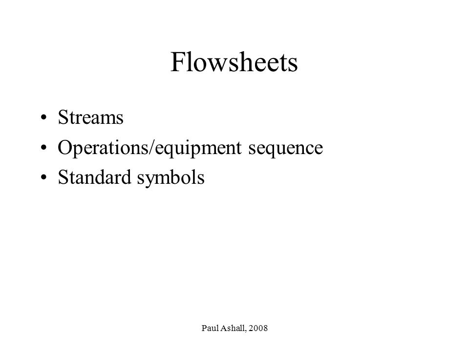 Flowsheets Streams Operations/equipment sequence Standard symbols
