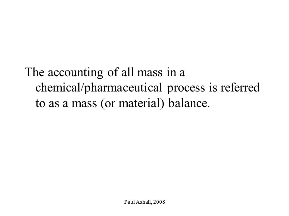 The accounting of all mass in a chemical/pharmaceutical process is referred to as a mass (or material) balance.
