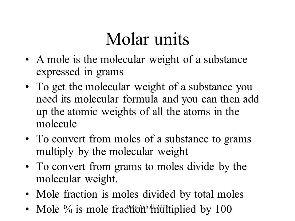 Molar units A mole is the molecular weight of a substance expressed in grams.