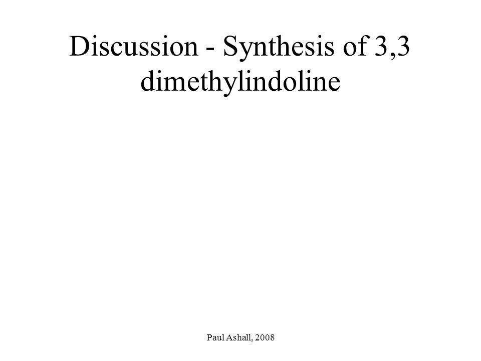 Discussion - Synthesis of 3,3 dimethylindoline
