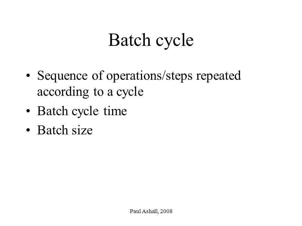 Batch cycle Sequence of operations/steps repeated according to a cycle