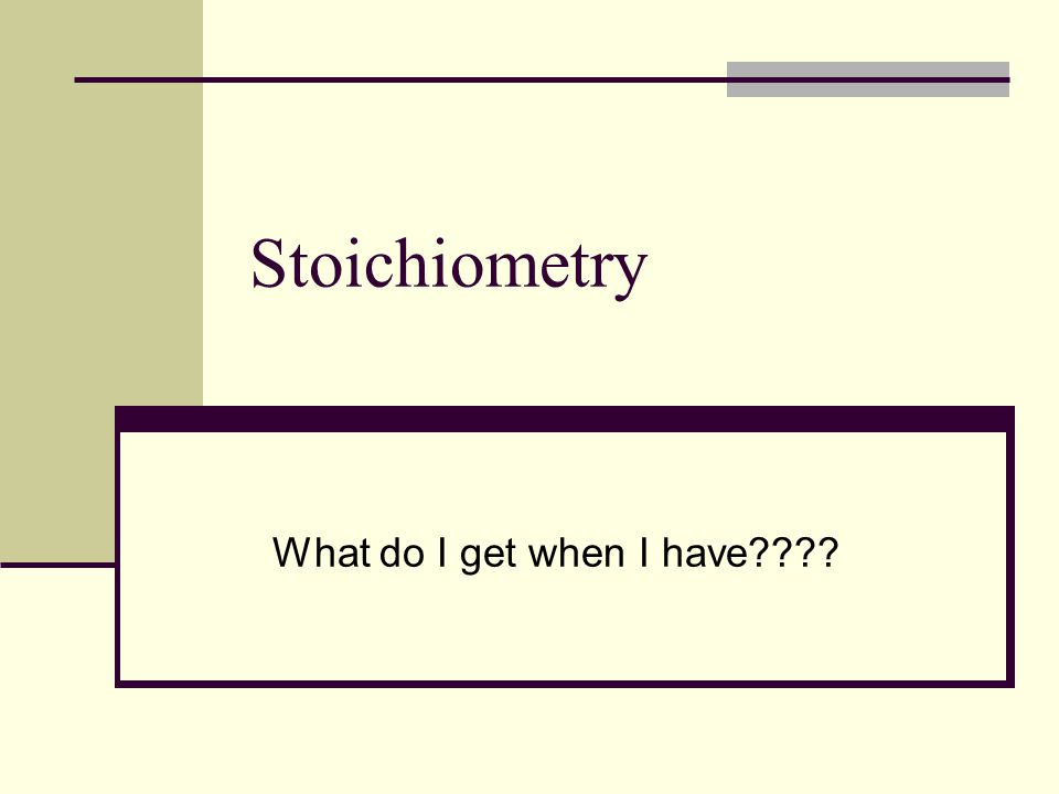 Stoichiometry What do I get when I have