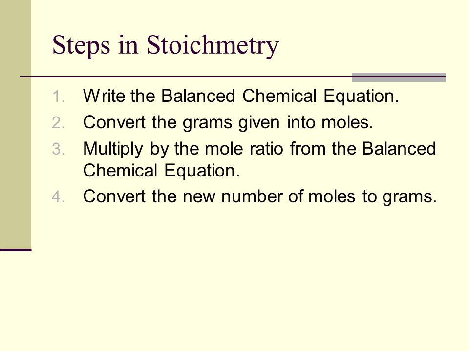 Steps in Stoichmetry Write the Balanced Chemical Equation.