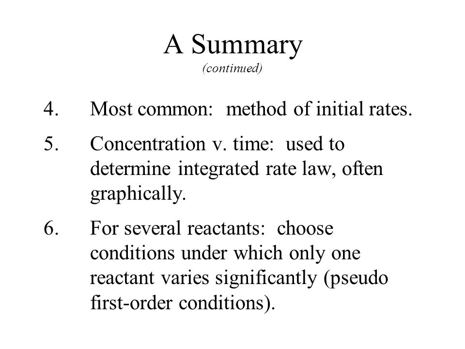 A Summary (continued) 4. Most common: method of initial rates.