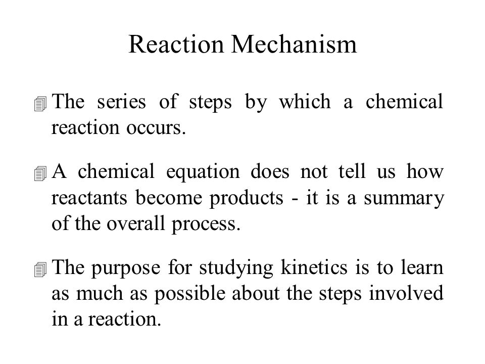 Reaction Mechanism The series of steps by which a chemical reaction occurs.