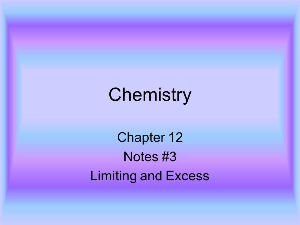 Chapter 12 Notes #3 Limiting and Excess