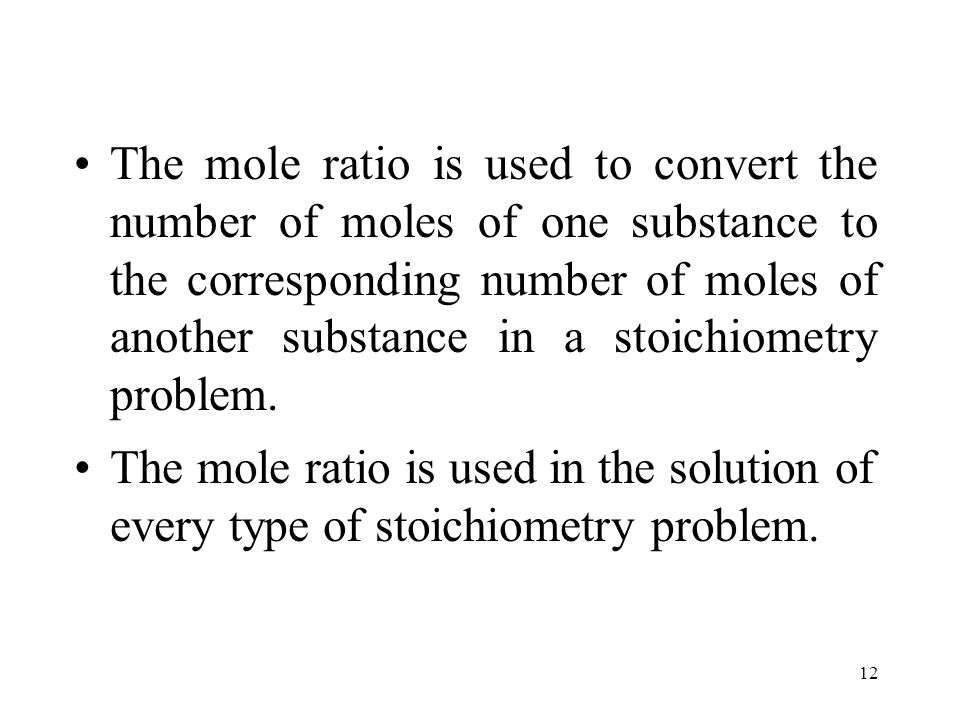 The mole ratio is used to convert the number of moles of one substance to the corresponding number of moles of another substance in a stoichiometry problem.