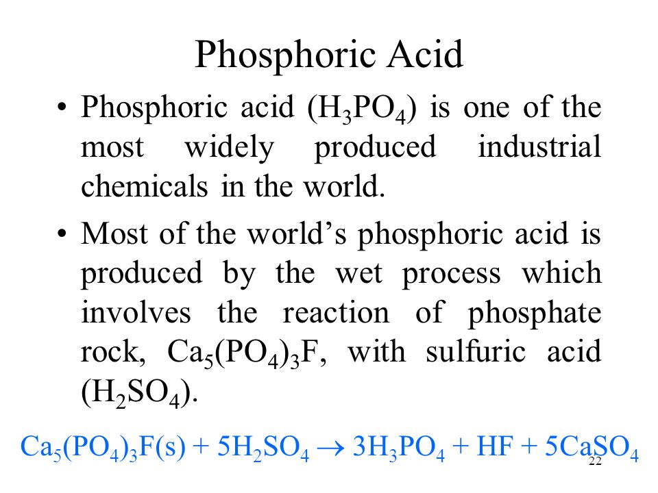 Phosphoric Acid Phosphoric acid (H3PO4) is one of the most widely produced industrial chemicals in the world.