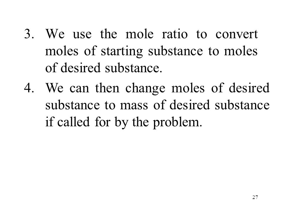 We use the mole ratio to convert moles of starting substance to moles of desired substance.