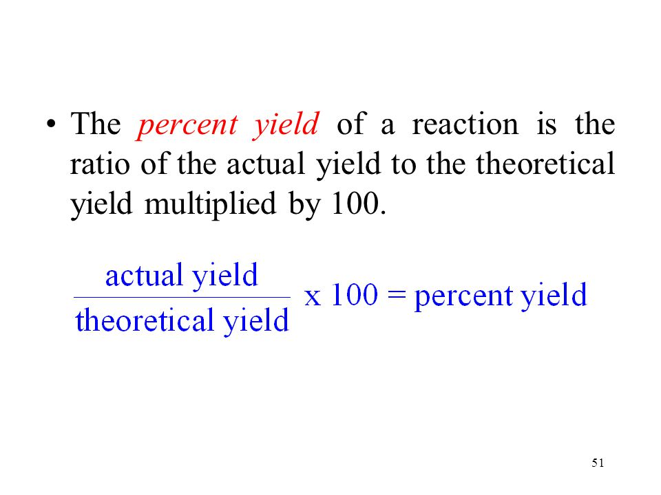 The percent yield of a reaction is the ratio of the actual yield to the theoretical yield multiplied by 100.