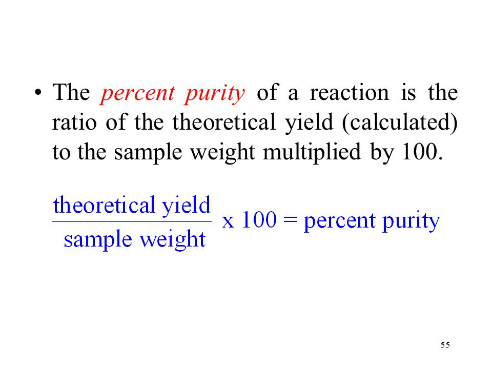 The percent purity of a reaction is the ratio of the theoretical yield (calculated) to the sample weight multiplied by 100.