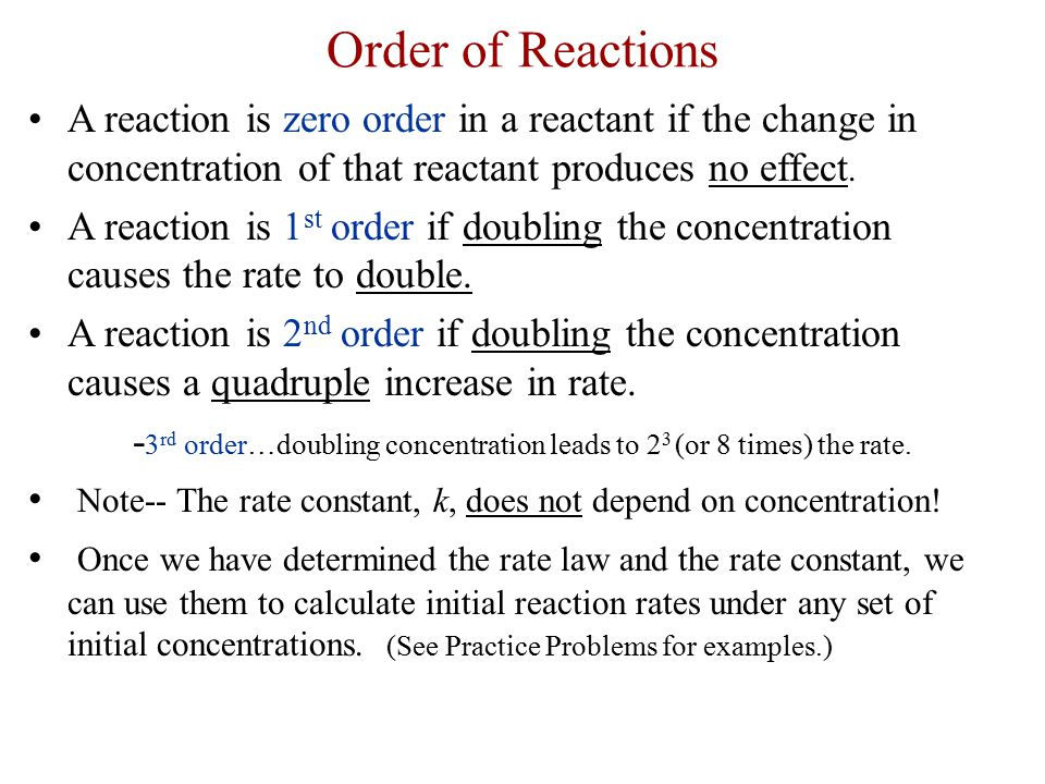 Order of Reactions A reaction is zero order in a reactant if the change in concentration of that reactant produces no effect.
