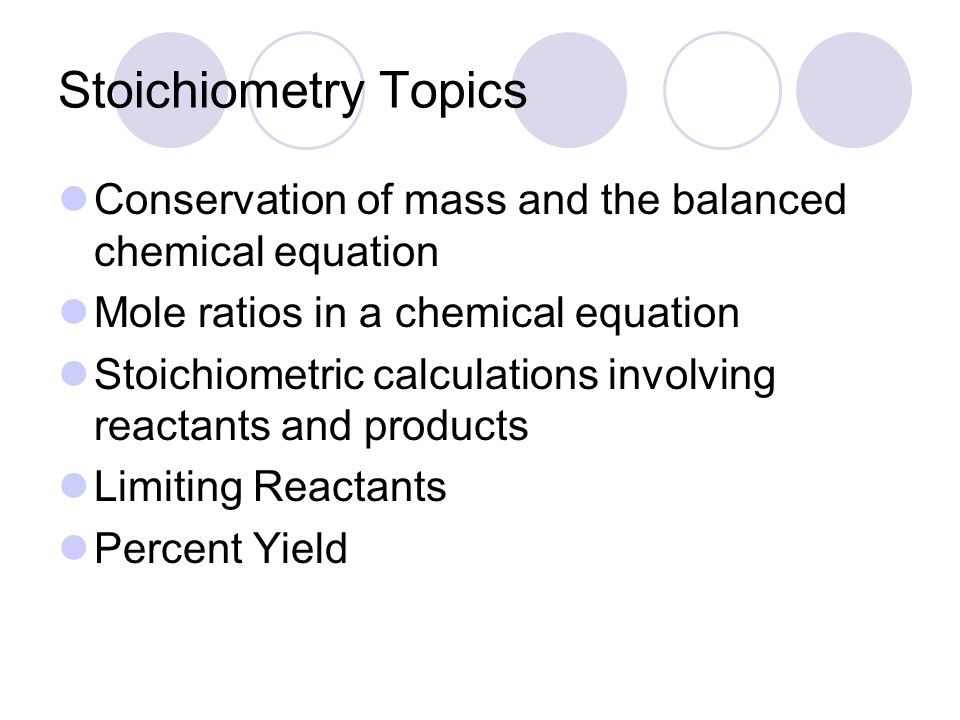 Stoichiometry Topics Conservation of mass and the balanced chemical equation. Mole ratios in a chemical equation.