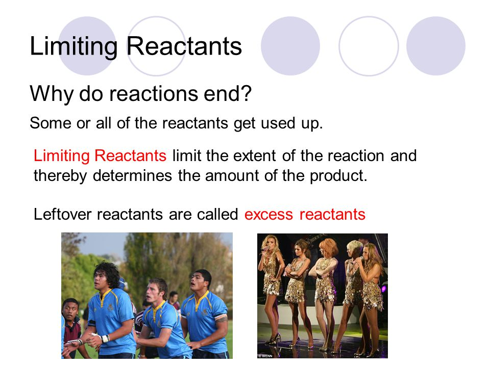 Limiting Reactants Why do reactions end