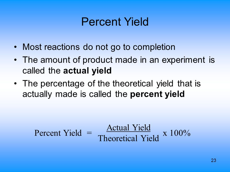 Percent Yield Most reactions do not go to completion