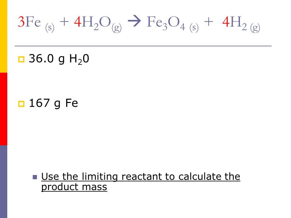 3Fe (s) + 4H2O(g)  Fe3O4 (s) + 4H2 (g)