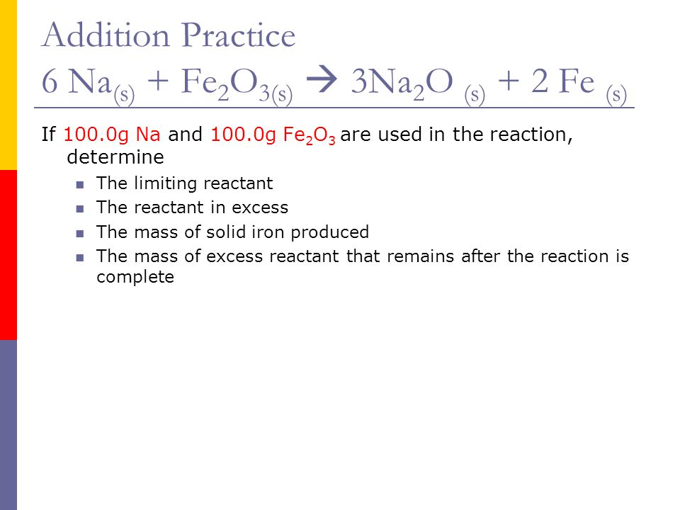Addition Practice 6 Na(s) + Fe2O3(s)  3Na2O (s) + 2 Fe (s)