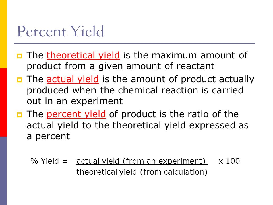 Percent Yield The theoretical yield is the maximum amount of product from a given amount of reactant.