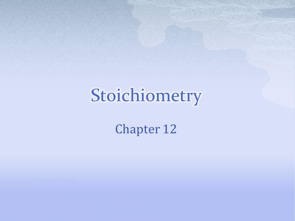 Stoichiometry Chapter 12