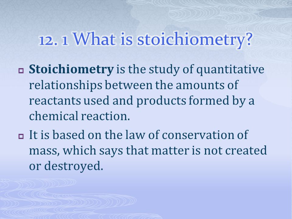 12. 1 What is stoichiometry